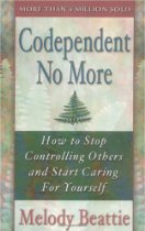 Codependent No More: How to Stop Controlling Others and Start Caring for Yourself 	 Codependent No More: How to Stop Controlling Others and Start Caring for Yourself By Melody Beattie